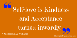 Self-love is Kindness and Acceptance turned inwardly